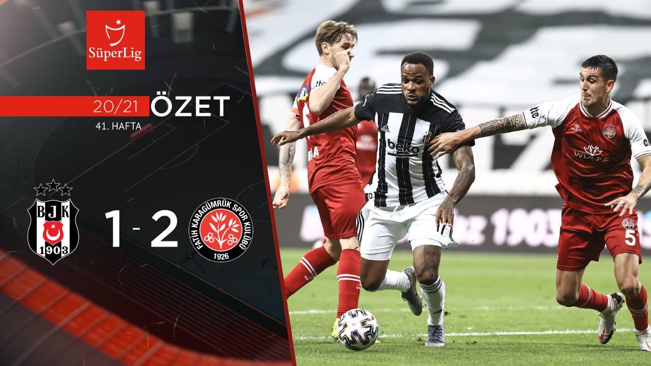 Beşiktaş Fatih Karagümrük maç özeti